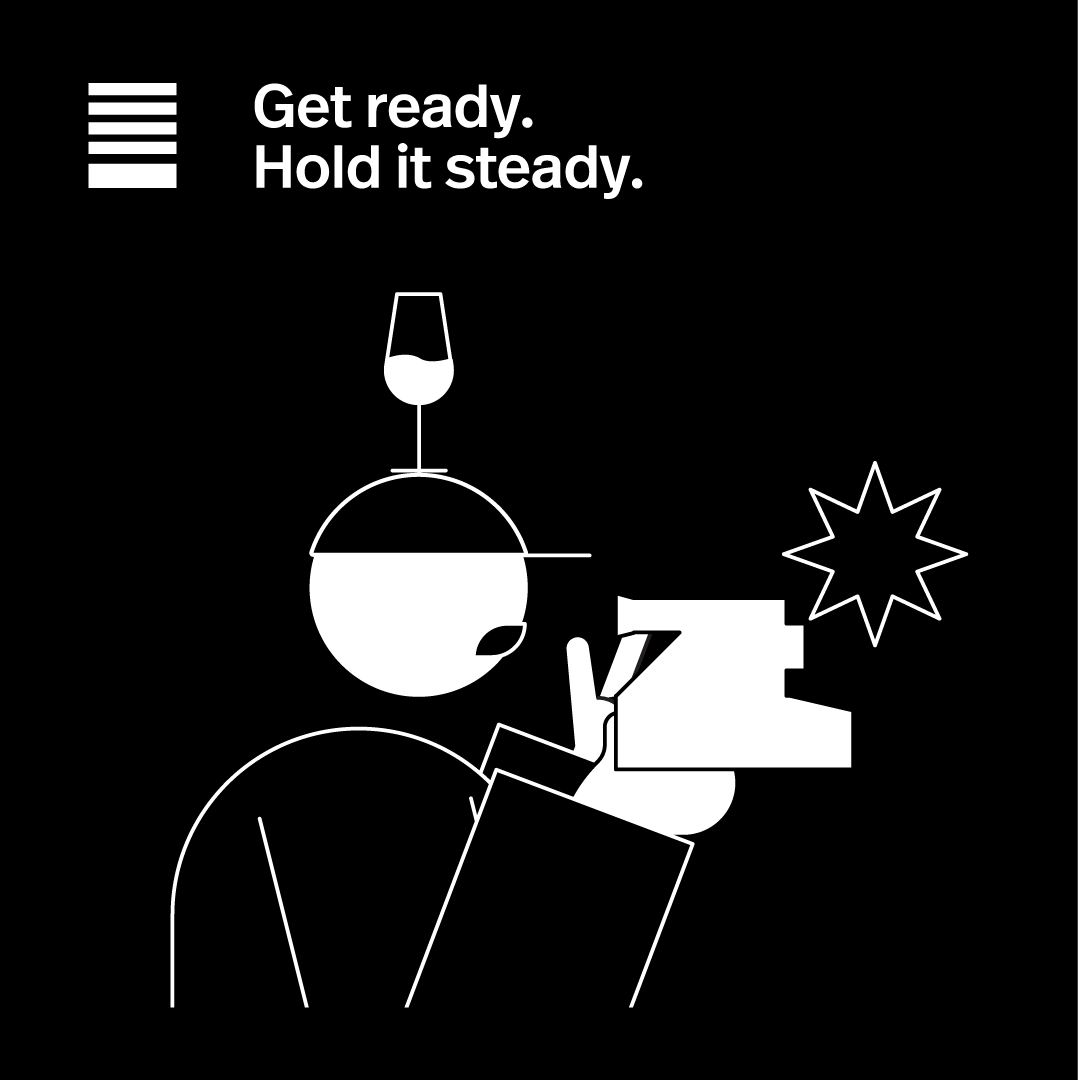 Hold it steady.