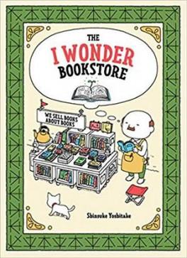 The I Wonder Bookstore : (Japanese Books, Book Lover Gifts, Interactive Books for Kids) / Shinsuke Yoshitake / Chronicle Books