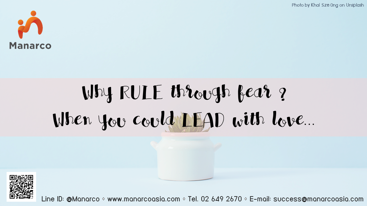 Why RULE through fear? When you could LEAD with love...
