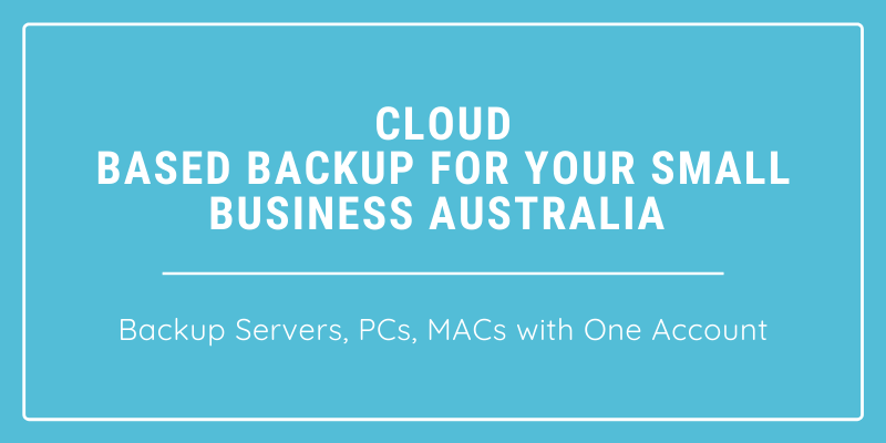 Cloud Based Backup for your small business Australia