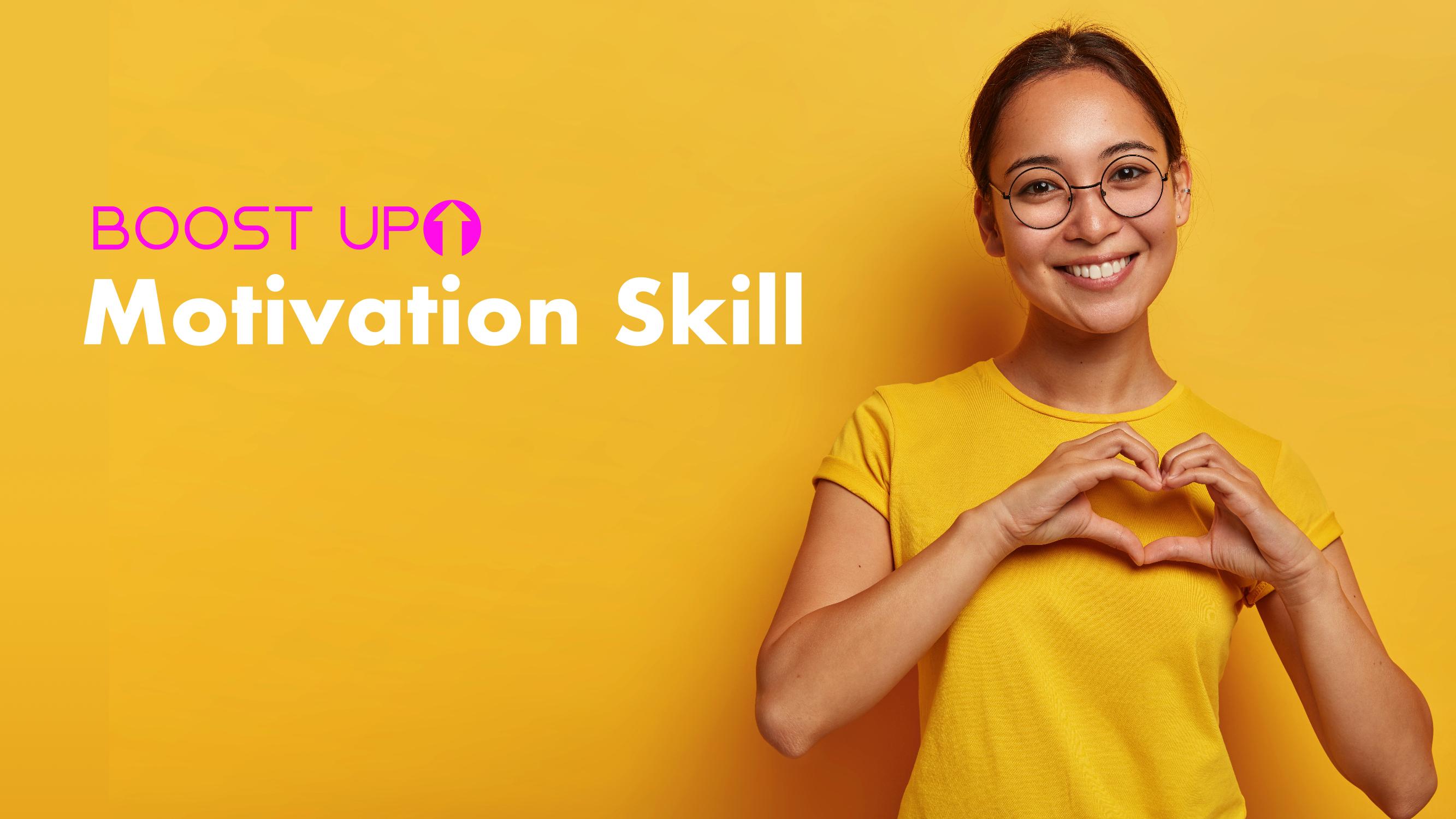 Boost Up Motivation Skill
