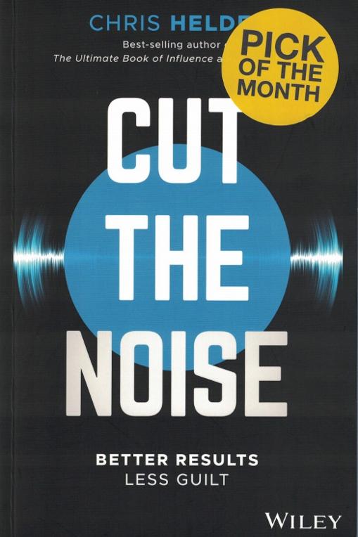 หนังสือ Cut the Noise: Better Results, Less Guilt เขียนโดย Chris Helder