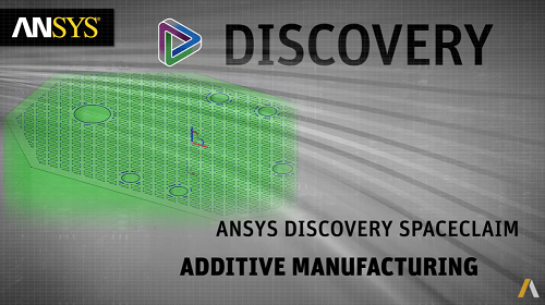 Additive Manufacturing in ANSYS Discovery SpaceClaim 19.2