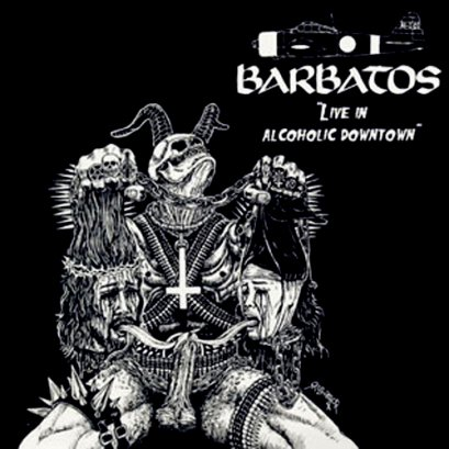 BARBATOS'Live In Alcoholic Downtown' CD.