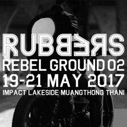 RUBBERS REBEL GROUND 2017 เฟสติวัลครบทุกความเร้าใจวิถีไบค์เกอร์