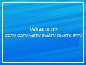 CCTV CATV MATV SMATV DMATV IPTV What is it?