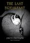 THE LAST BREAKFAST / องอาจ ชัยชาญชีพ เรื่องและภาพ