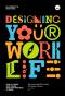 Designing Your Work Life: คู่มือออกแบบชีวิตที่ใช่-งานที่ชอบ ด้วย Design Thinking / Bill Burnett และ Dave Evans /Bookscape