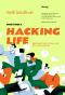ชีวิตที่ใช่ ไม่ต้องใช้ทางลัด Hacking Life: Systematized Living and Its Discontents / Joseph M. Reagle Jr
