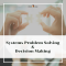 Systems Problem Solving  & Decision Making